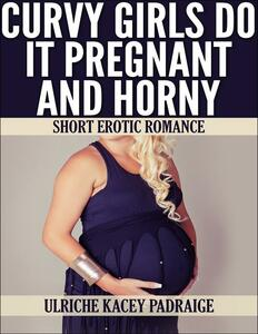 Curvy girls do it pregnant and horny