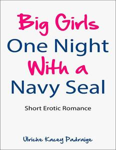 Big girls one night with a Navy Seal
