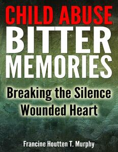 Child abuse bitter memories: breaking the silence. Wounded Heart