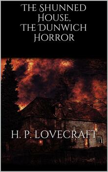 Theshunned house-The Dunwich horror