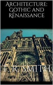 Architecture: Gothic and Renaissance