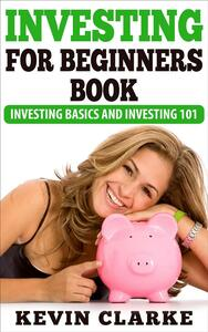 Investing For Beginners Book: Investing Basics and Investing 101