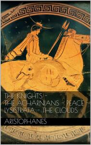 Theknights-The Acharnians-Peace-Lysistrata-The clouds