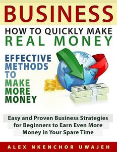Business: how to quickly make real money. Effective methods to make more money: easy and proven business strategies for beginners to earn even more money in your spare time