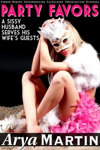 Party favors: a sissy husband serves his wife's guests (femdom menage crossdressing cuckolding feminization bisexual)