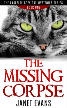 Themissing corpse. The lakeside cozy cat mysteries series. Vol. 1