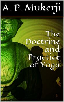 Thedoctrine and practice of yoga