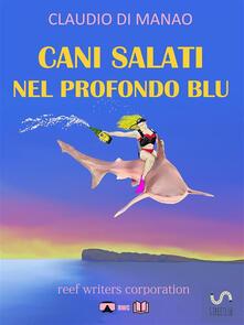 Cani Salati Nel Profondo Blu - Claudio Di Manao - ebook