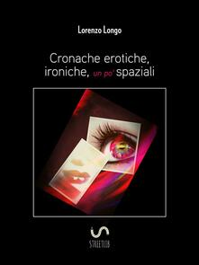 Cronache erotiche, ironiche, un po' spaziali - Lorenzo Longo - ebook