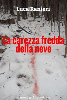 La carezza fredda della neve - Luca Ranieri - ebook