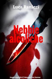Nebbie alcoliche - Luca Ranieri - ebook