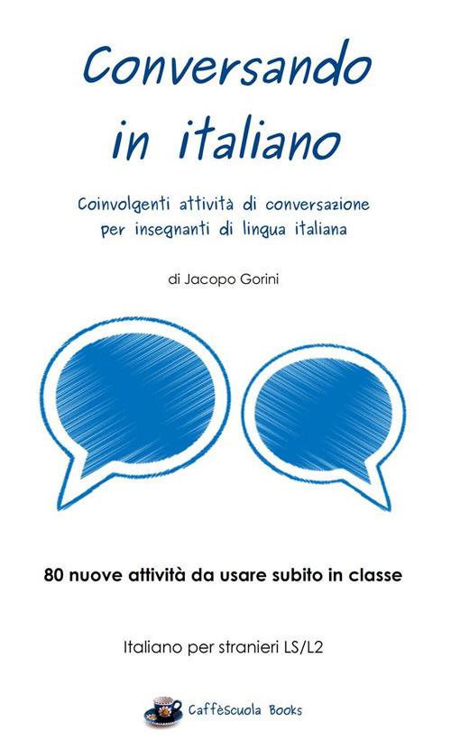Image of Conversando in italiano. Coinvolgenti attività di conversazione per insegnanti di lingua italiana
