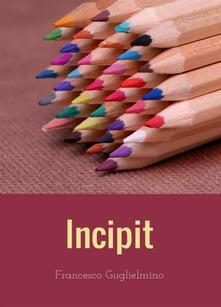 Incipit - Francesco Guglielmino - ebook