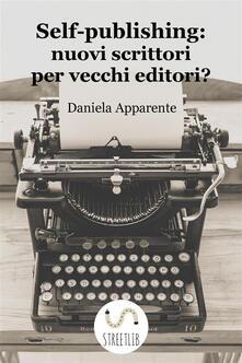 Self-publishing: nuovi scrittori per vecchi editori? - Daniela Apparente - ebook