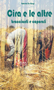 Cira e le altre. Braccianti e caporali - Roberto De Giorgi - copertina