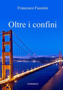 Oltre i confini - Francesco Faustini - copertina