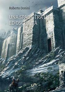 Una spada tra luce ed oscurità - Roberto Donini - copertina