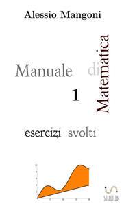 Manuale di matematica 1. Esercizi svolti