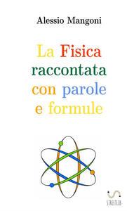 La fisica raccontata con parole e formule - Alessio Mangoni - copertina