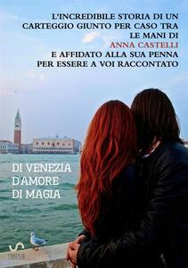 Di Venezia. D'amore. Di magia - Anna Castelli - copertina