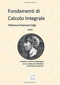 Fondamenti di calcolo integrale. Vol. 1 - Francesco Luigi Petracca - copertina