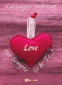 Per sempre Io&Te...! - Sabrina Castagno - copertina