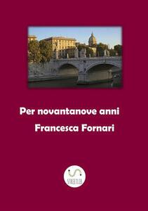 Per novantanove anni - Francesca Fornari - copertina