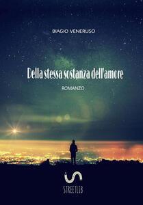 Della stessa sostanza dell'amore - Biagio Veneruso - copertina