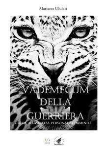 Vademecum della guerriera. Guida alla difesa personale femminile - Mariano Ululati - copertina