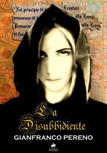La disubbidiente - Gianfranco Pereno - copertina