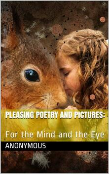 Pleasing Poetry and Pictures: / For the Mind and the Eye