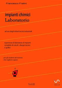 Laboratorio di impianti chimici. Vol. 3