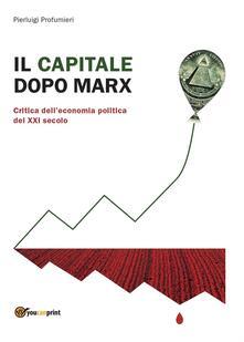 Il capitale dopo Marx: critica dell'economia politica del XXI secolo
