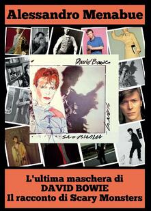 L' ultima maschera di David Bowie. Il racconto di Scary Monsters