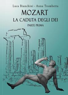 Mozart. La caduta degli dei - Bianchini Luca,Anna Trombetta - copertina