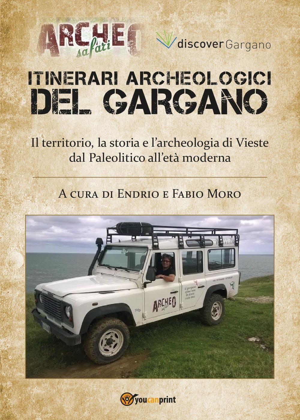Itinerari archeologici del Gargano. Il territorio, la storia e l'archeologia di Vieste dal Paleolitico all'Età Moderna