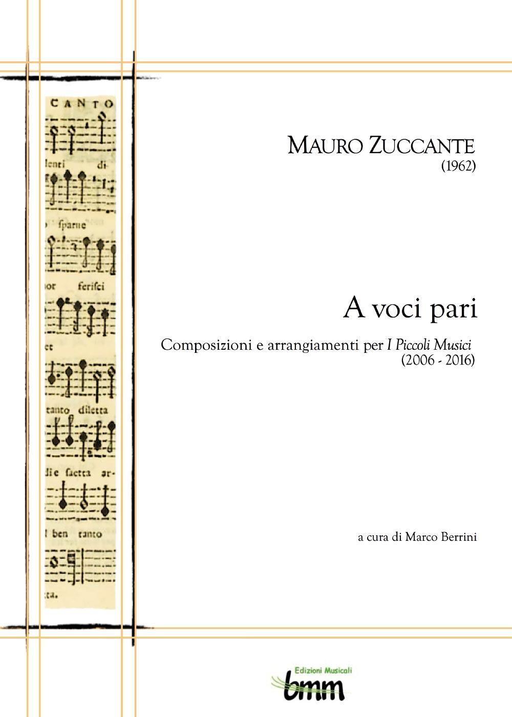 Mauro Zuccante. A voci pari. Composizioni e arrangiamenti per I piccoli musici (2006-2016)