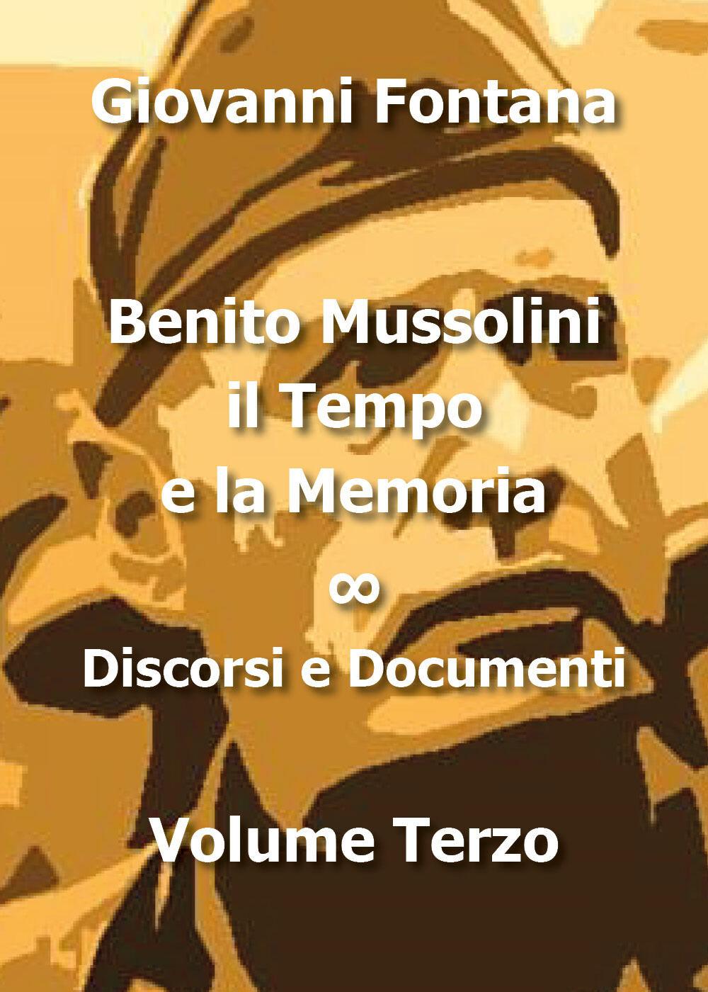 Benito Mussolini. Il tempo e la memoria. Vol. 3: Discorsi e documenti.