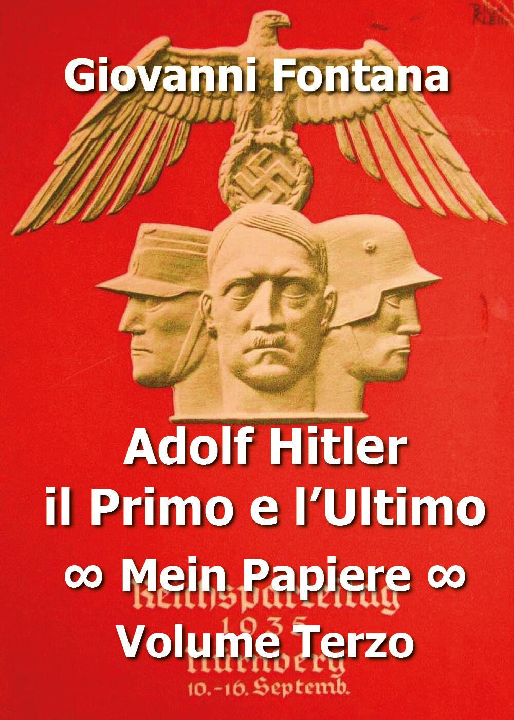 Adolf Hitler il primo e l'ultimo Drittes Buch. Il terzo libro del Mein Kampf. Vol. 3