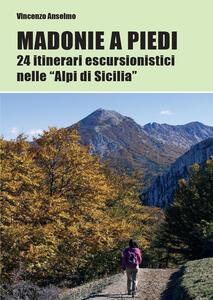 Madonie a piedi. 24 itinerari escursionistici nelle «Alpi di Sicilia» - Vincenzo Anselmo - copertina