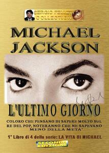 L' ultimo giorno. Michael Jackson. La vita di Michael. Vol. 1