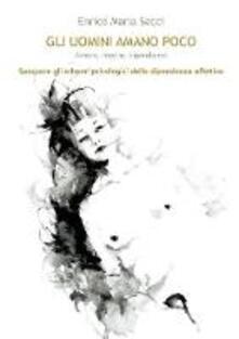Gli uomini amano poco. Amore, coppia, dipendenza.pdf