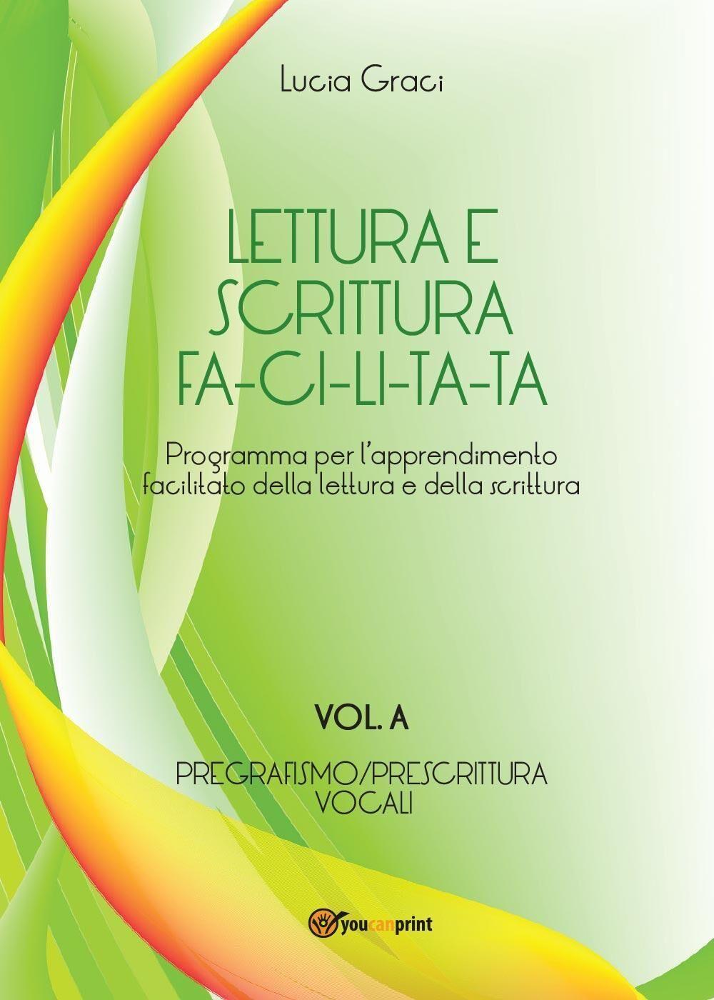 Lettura e scrittura facilitata. Vol. A: Pregrafismo/Prescrittura. Voc ali