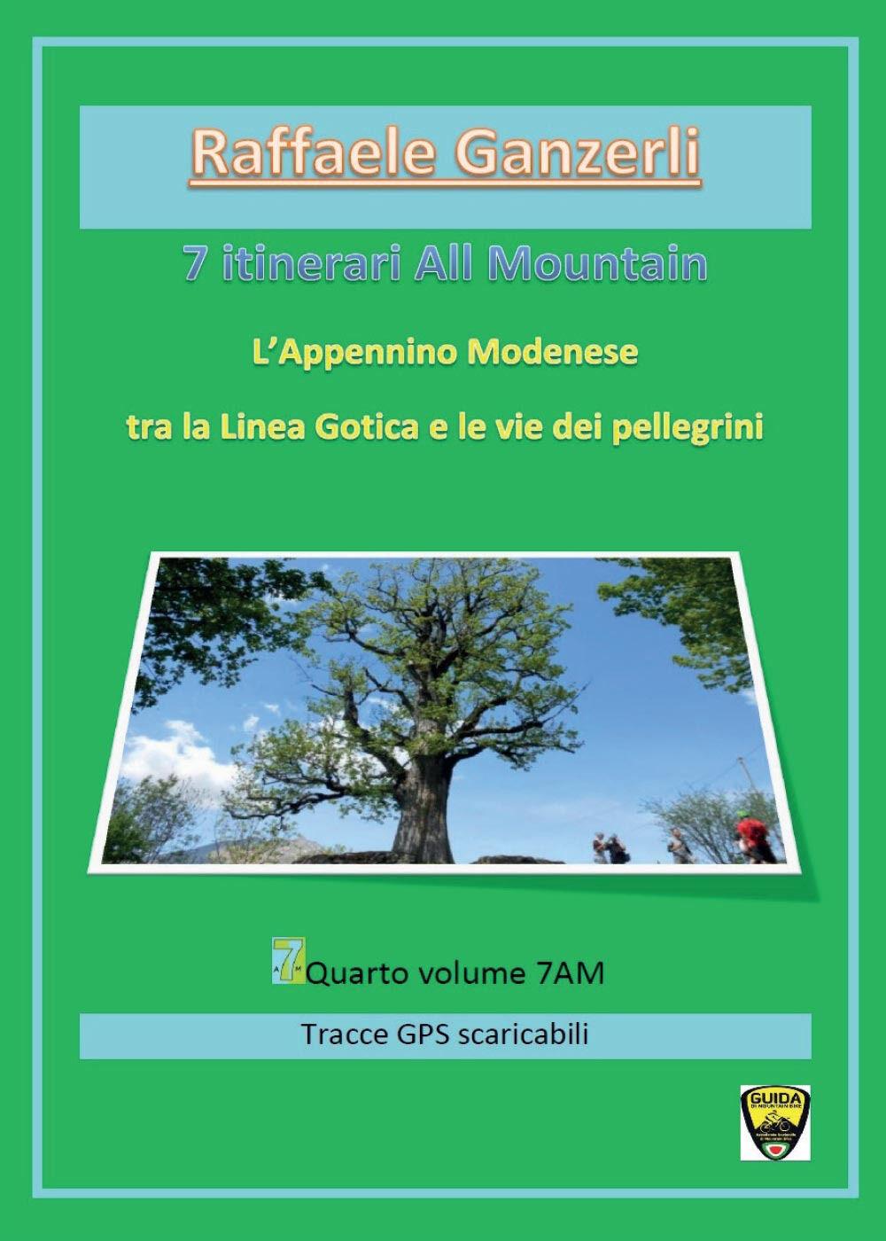 7 itinerari all mountain. L'Appennino modenese tra la Via Gotica e le vie dei pellegrini