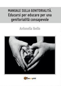 Manuale sulla genitorialità. Educarsi per educare per una genitorialità consapevole