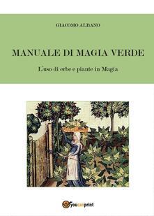 Festivalpatudocanario.es Manuale di magia verde. L'uso di erbe e piante in magia Image