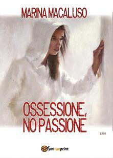 Ossessione, no passione - Marina Macaluso - copertina