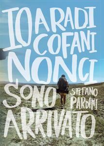 Io, a Radicofani, non ci sono arrivato - Stefano Pardini - copertina