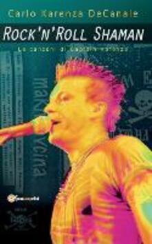 Rock'n'Roll Shaman. Le canzoni di Captain Karenza - Carlo Karenza Decanale - copertina