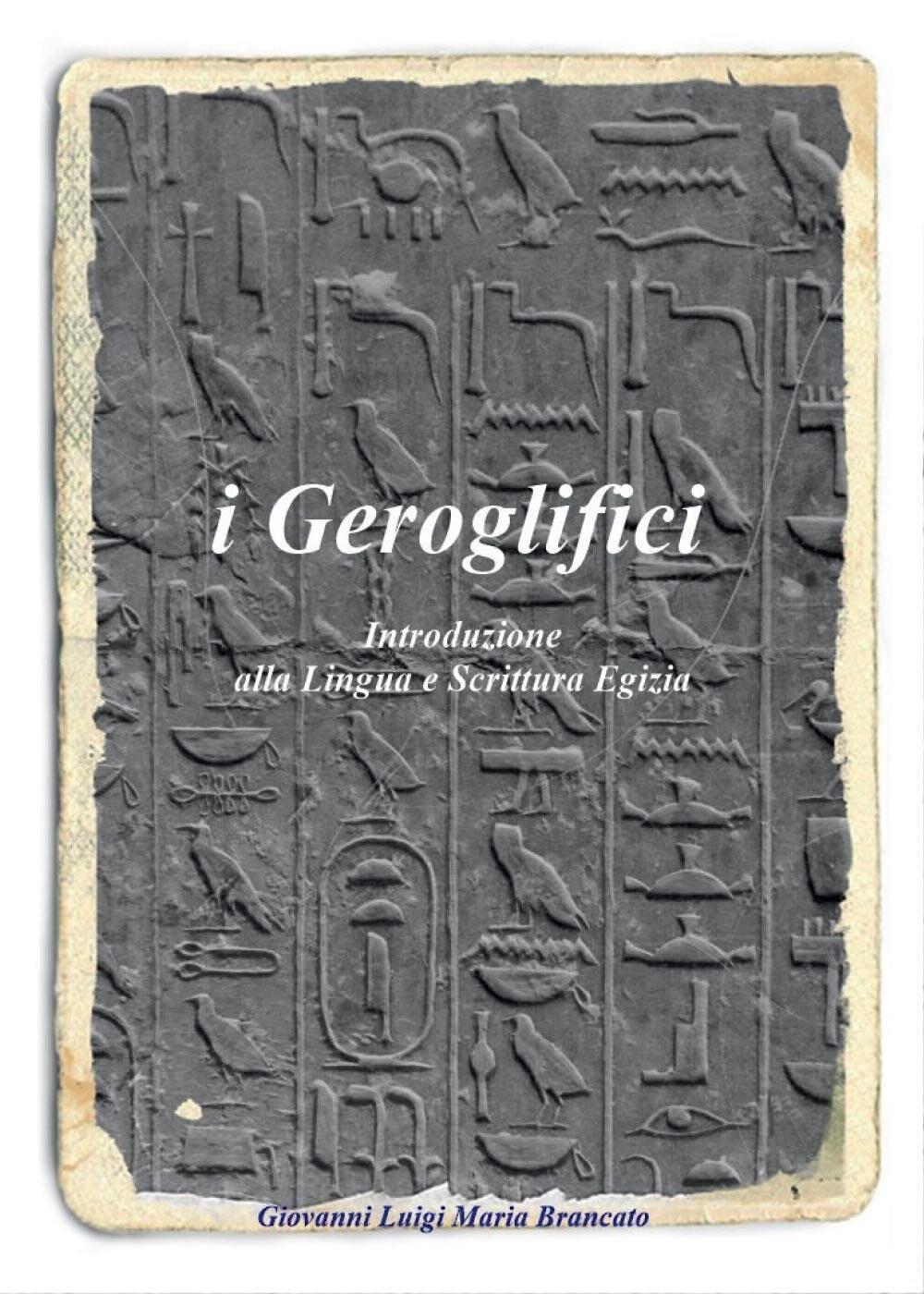 I geroglifici. Introduzione alla lingua e scrittura egizia